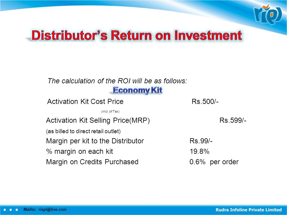 The calculation of the ROI will be as follows: Activation Kit Cost Price Rs.500/- (incl.