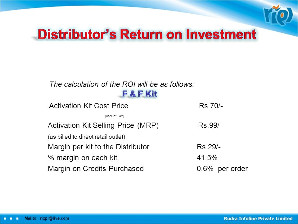 The calculation of the ROI will be as follows: Activation Kit Cost Price Rs.70/- (incl.