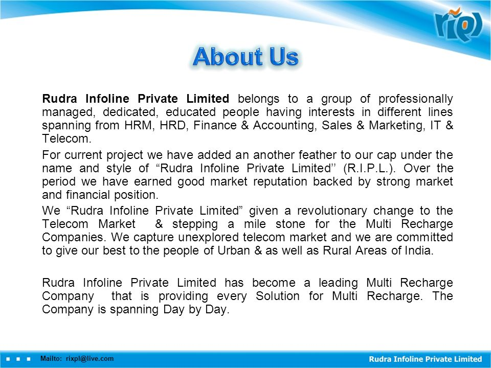 Rudra Infoline Private Limited belongs to a group of professionally managed, dedicated, educated people having interests in different lines spanning from HRM, HRD, Finance & Accounting, Sales & Marketing, IT & Telecom.