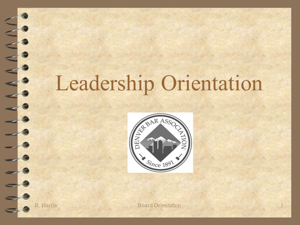 R. HarrisBoard Orientation1 Leadership Orientation