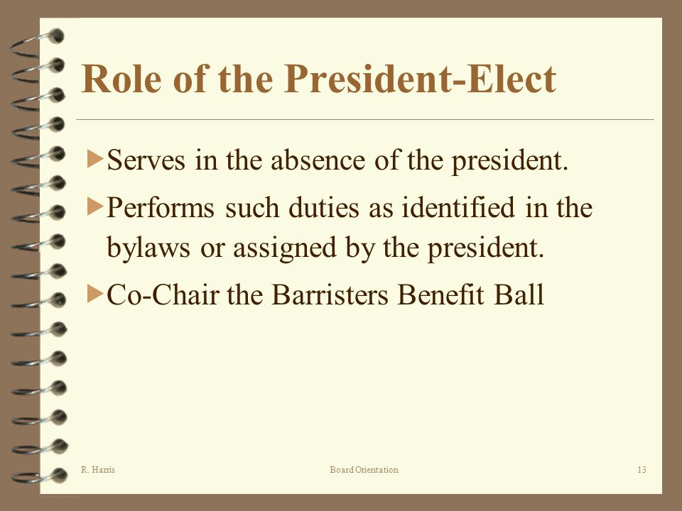 R. HarrisBoard Orientation13 Role of the President-Elect Serves in the absence of the president.
