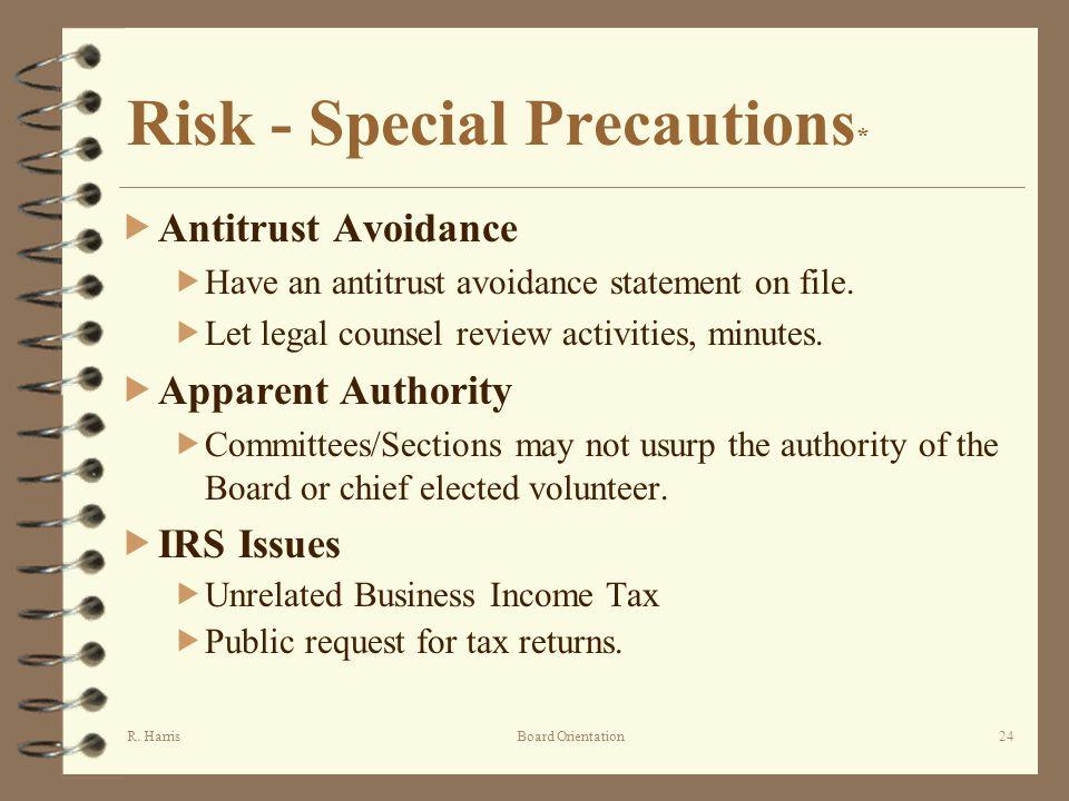 R. HarrisBoard Orientation24 Risk - Special Precautions * Antitrust Avoidance Have an antitrust avoidance statement on file. Let legal counsel review