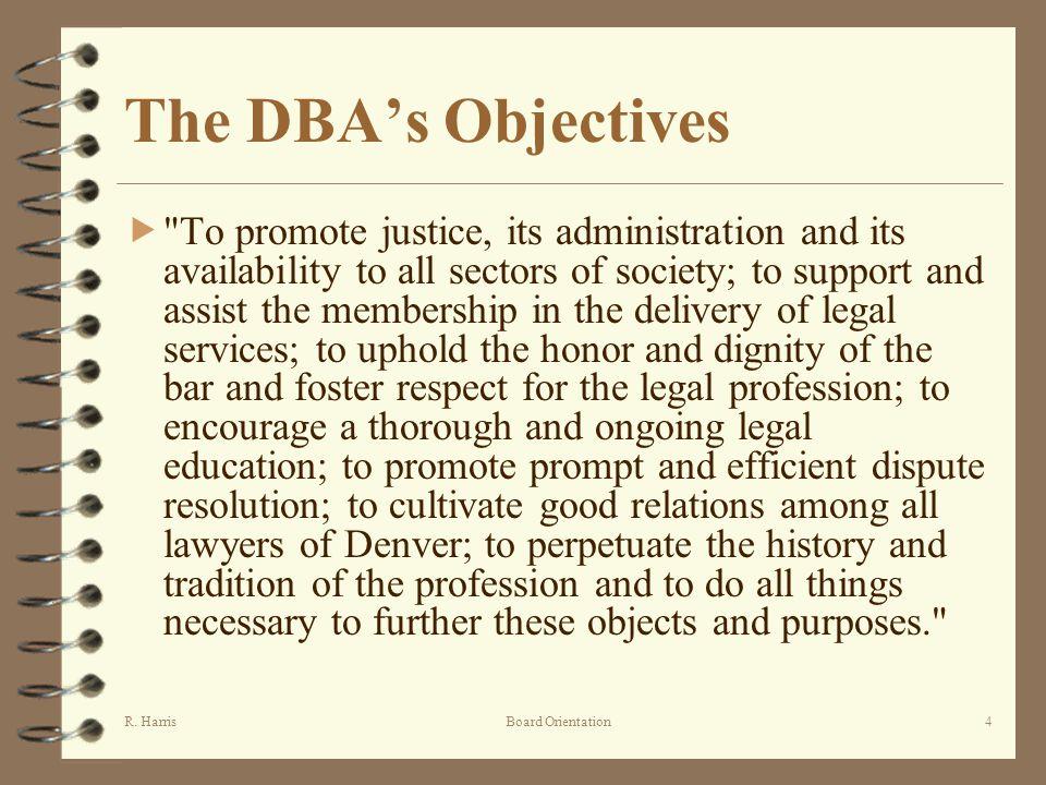 R. HarrisBoard Orientation4 The DBAs Objectives