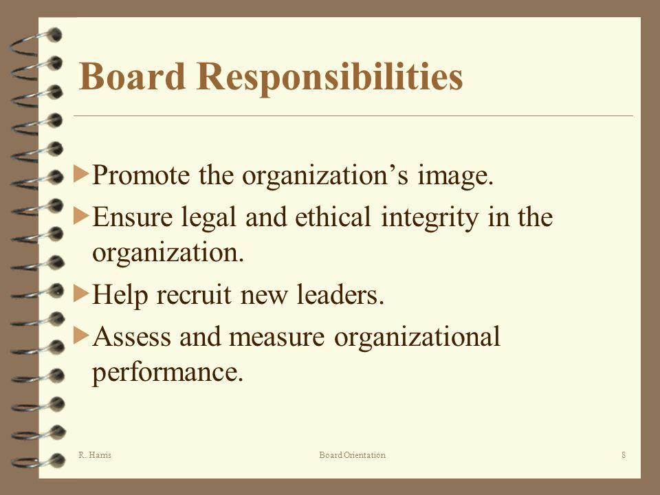 R. HarrisBoard Orientation8 Board Responsibilities Promote the organizations image.