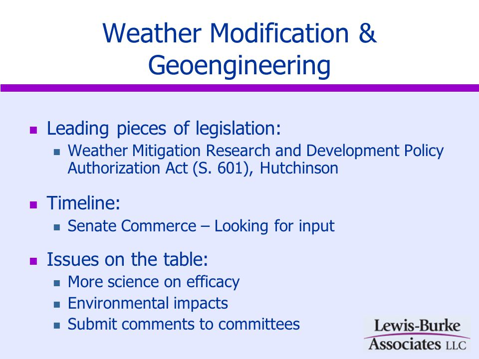 Weather Modification & Geoengineering Leading pieces of legislation: Weather Mitigation Research and Development Policy Authorization Act (S.