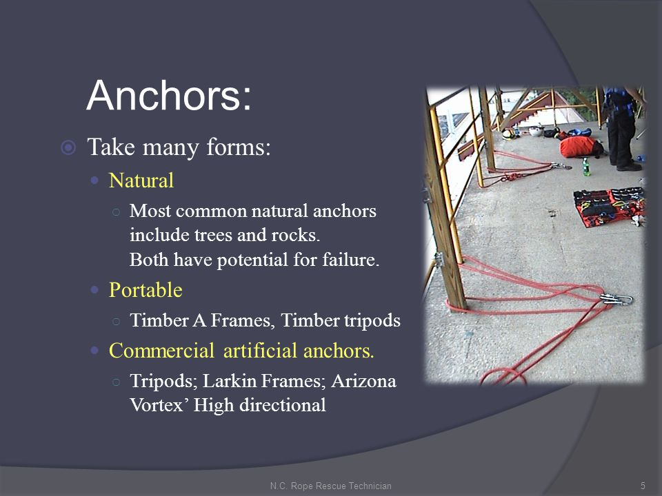 Anchors: Take many forms: Natural Most common natural anchors include trees and rocks. Both have potential for failure. Portable Timber A Frames, Timb