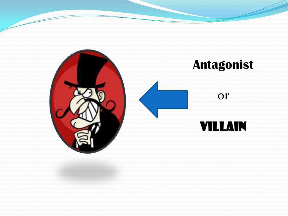 Antagonist or Villain