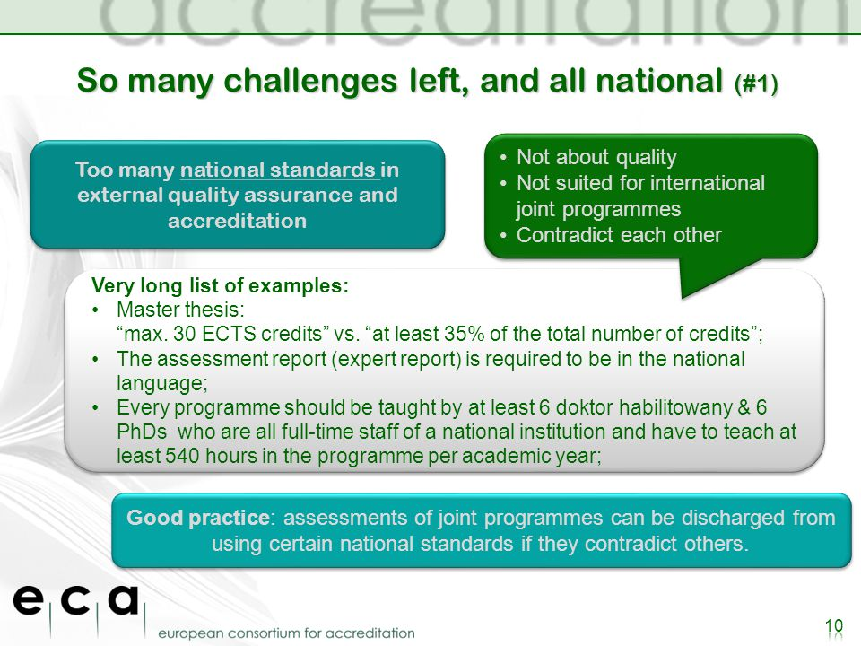 So many challenges left, and all national (#1) Too many national standards in external quality assurance and accreditation Good practice: assessments of joint programmes can be discharged from using certain national standards if they contradict others.