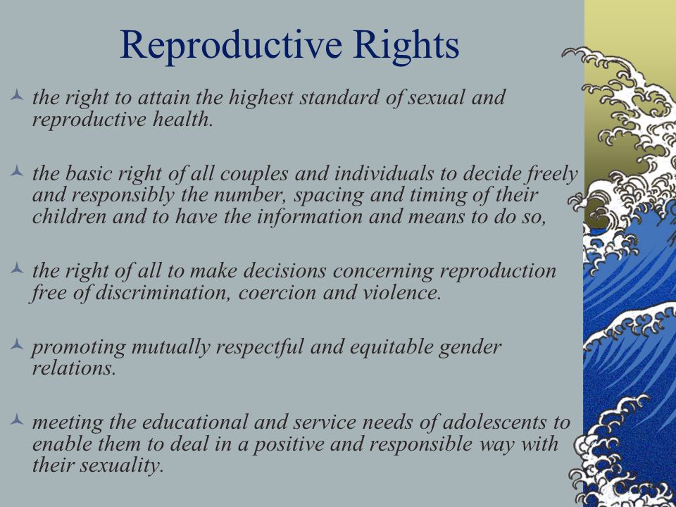 Reproductive Rights the right to attain the highest standard of sexual and reproductive health.