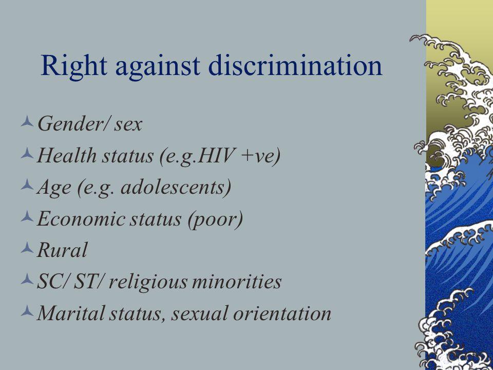 Right against discrimination Gender/ sex Health status (e.g.HIV +ve) Age (e.g. adolescents) Economic status (poor) Rural SC/ ST/ religious minorities