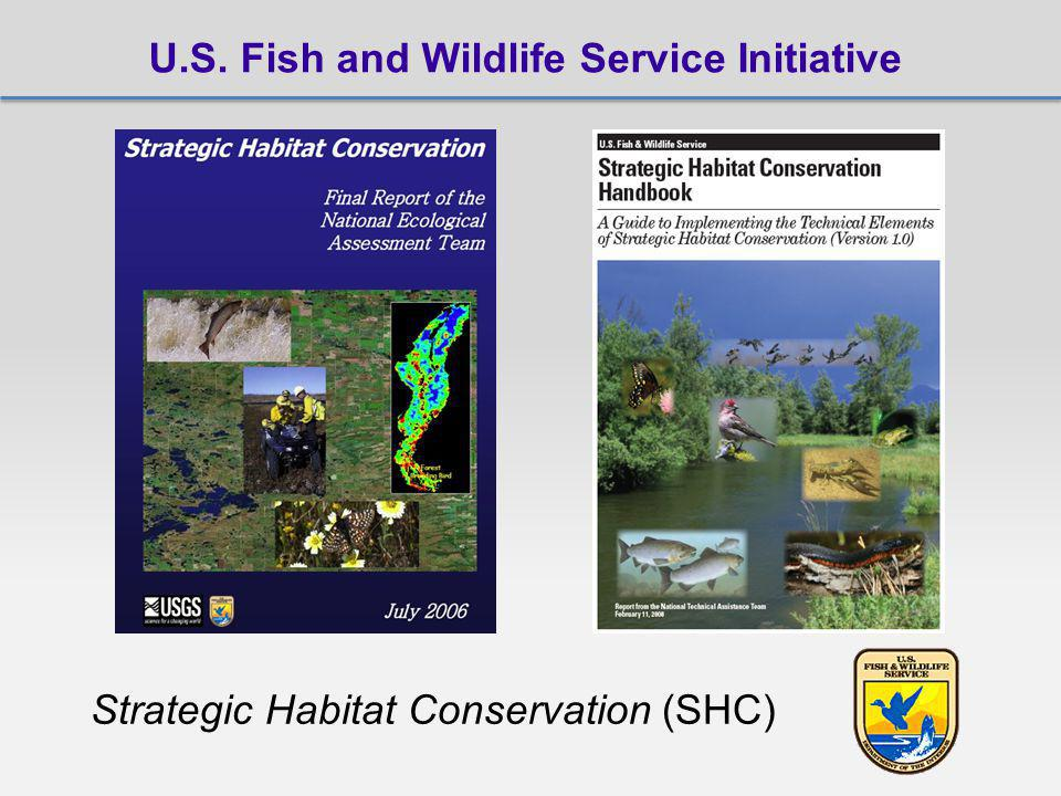 U.S. Fish and Wildlife Service Initiative Strategic Habitat Conservation (SHC)