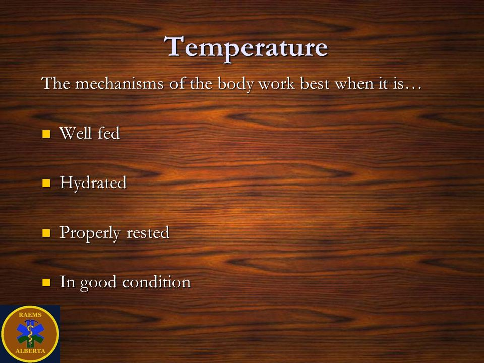 Temperature The mechanisms of the body work best when it is… Well fed Well fed Hydrated Hydrated Properly rested Properly rested In good condition In good condition