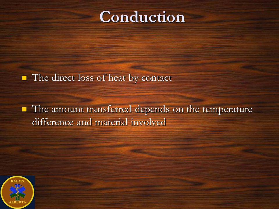 Conduction The direct loss of heat by contact The direct loss of heat by contact The amount transferred depends on the temperature difference and material involved The amount transferred depends on the temperature difference and material involved