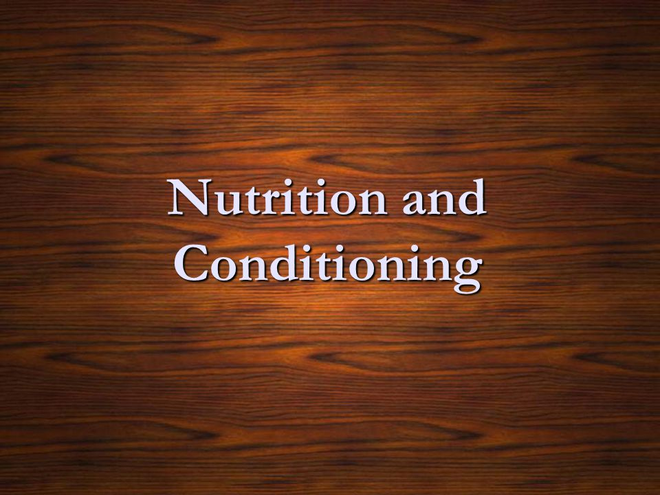 Nutrition and Conditioning