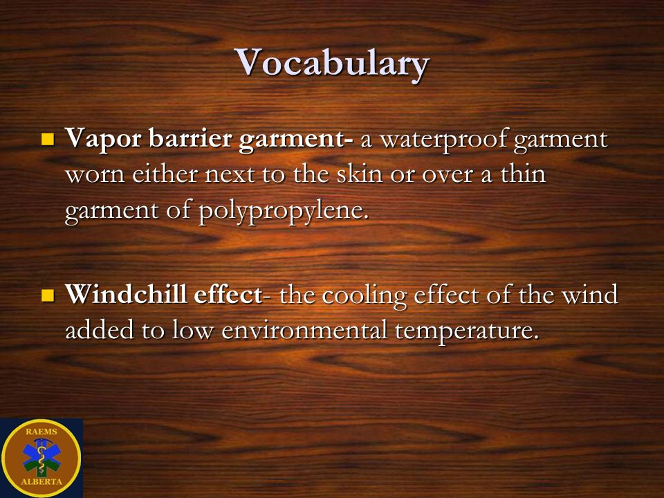 Vocabulary Vapor barrier garment- a waterproof garment worn either next to the skin or over a thin garment of polypropylene.