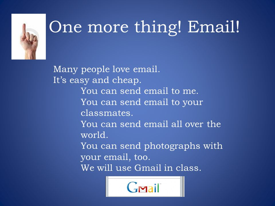 Many people love email. Its easy and cheap. You can send email to me. You can send email to your classmates. You can send email all over the world. Yo