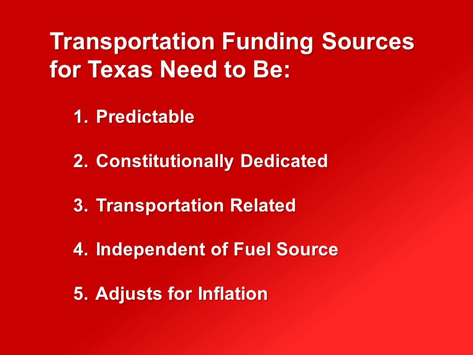 Transportation Funding Sources for Texas Need to Be: 1.