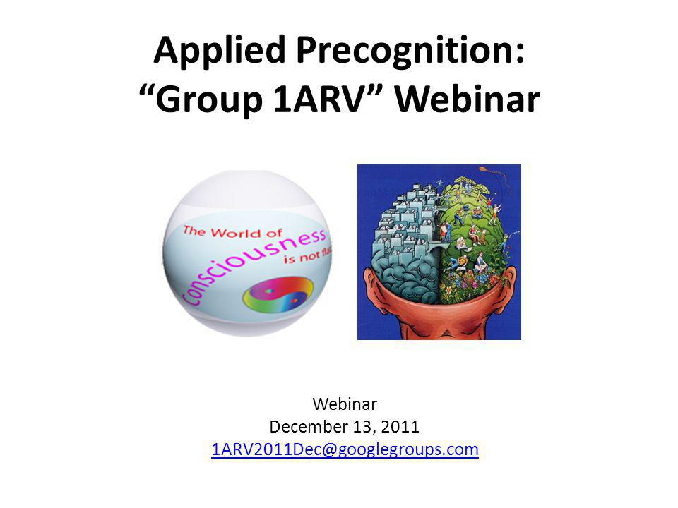 Applied Precognition: Group 1ARV Webinar Webinar December 13, 2011 1ARV2011Dec@googlegroups.com