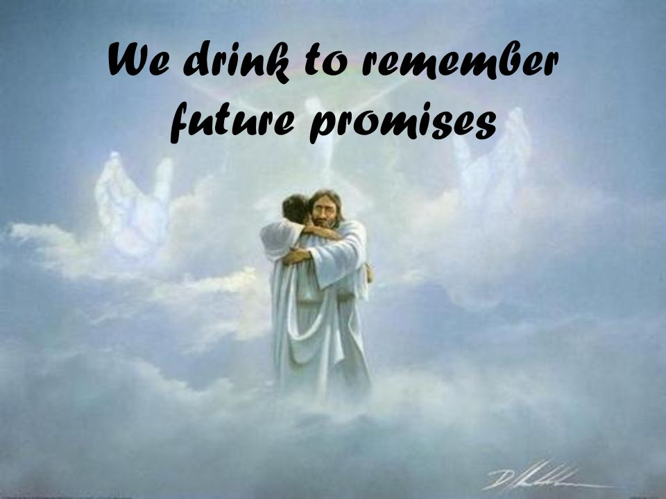 We drink to remember future promises
