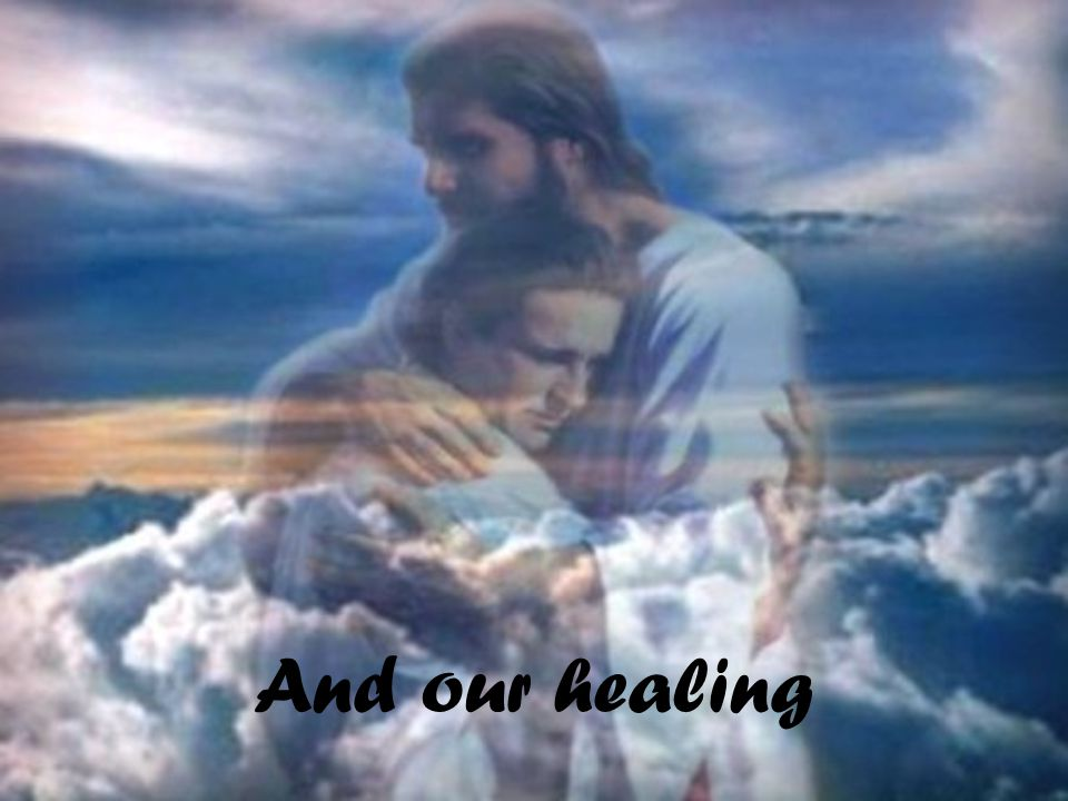 And our healing