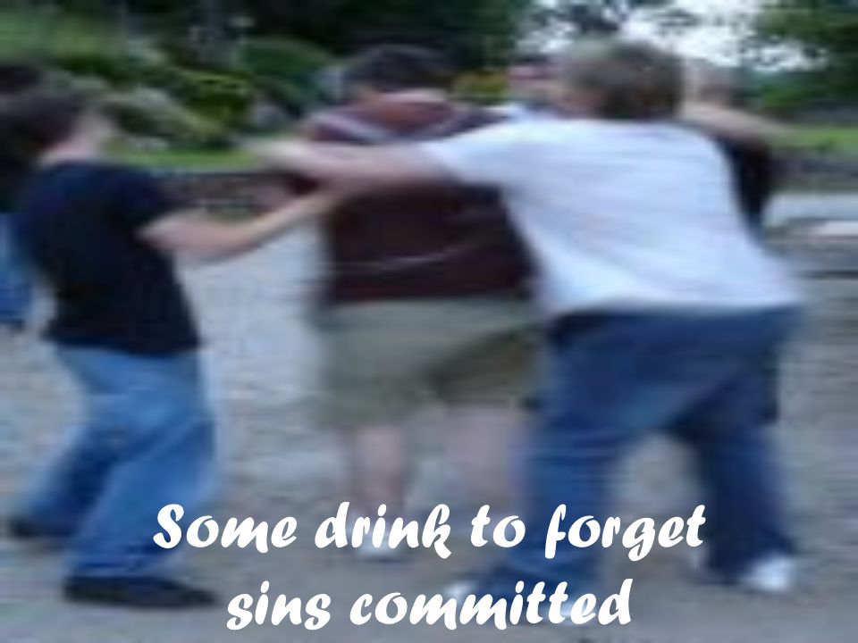 Some drink to forget sins committed