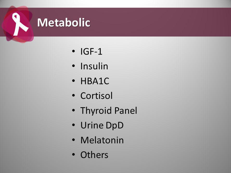IGF-1 Insulin HBA1C Cortisol Thyroid Panel Urine DpD Melatonin Others Metabolic