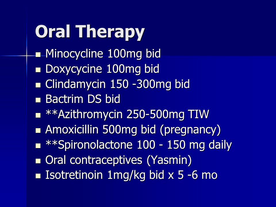 Oral Therapy Minocycline 100mg bid Minocycline 100mg bid Doxycycine 100mg bid Doxycycine 100mg bid Clindamycin 150 -300mg bid Clindamycin 150 -300mg b