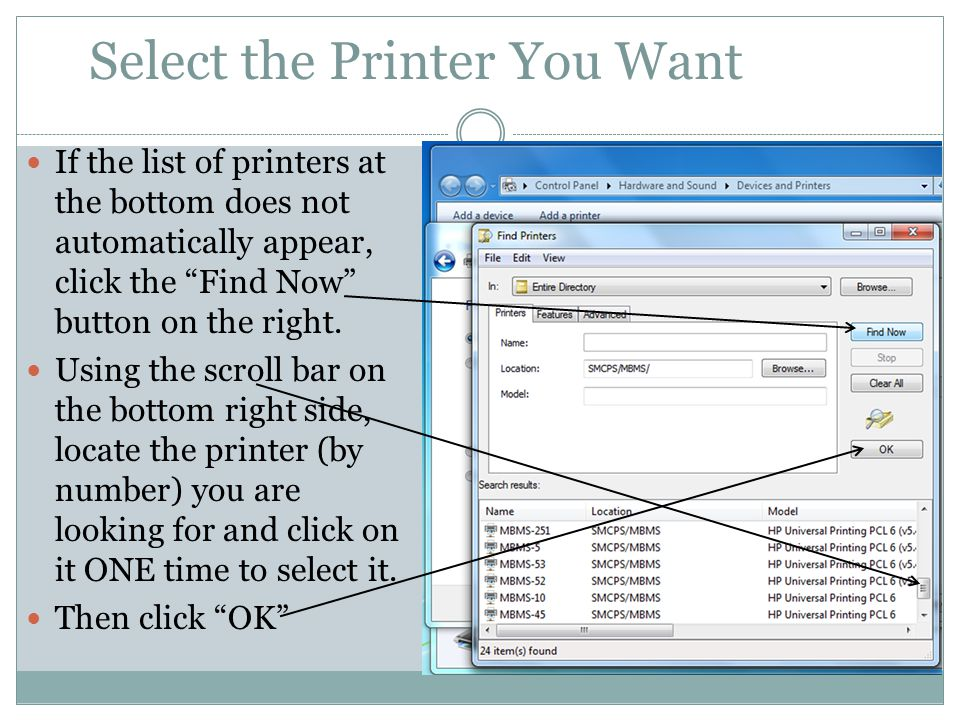 Select the Printer You Want If the list of printers at the bottom does not automatically appear, click the Find Now button on the right.