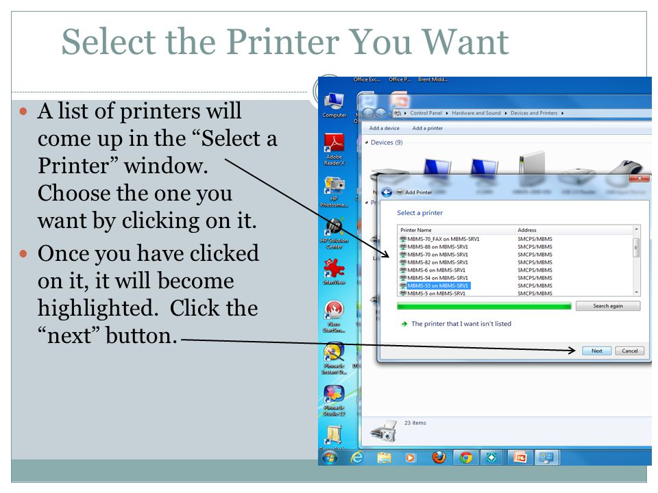 Select the Printer You Want A list of printers will come up in the Select a Printer window.