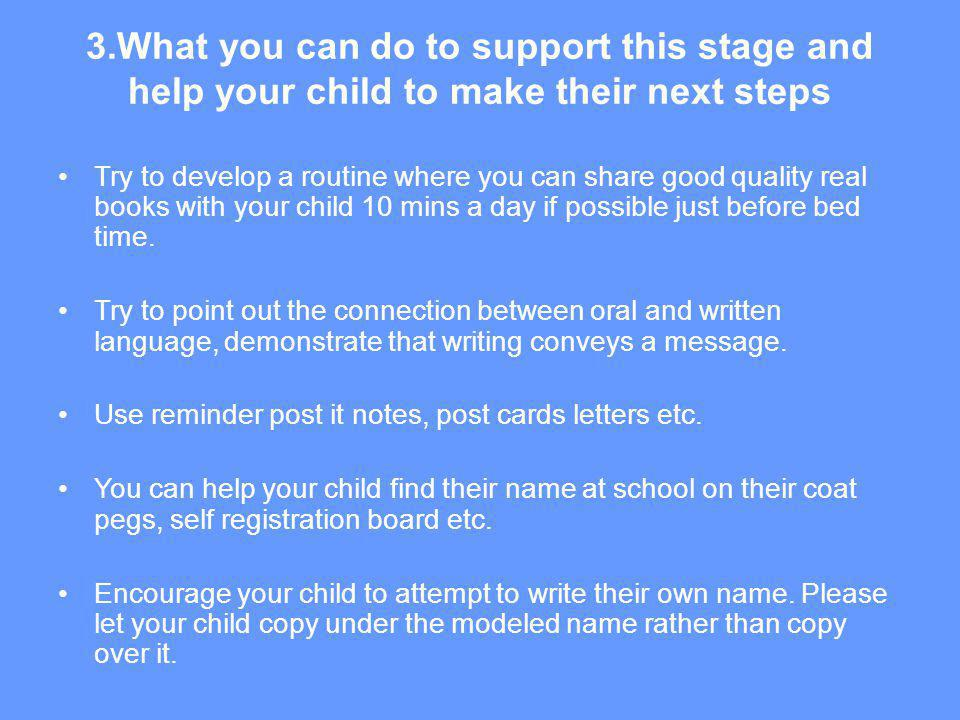 3.What you can do to support this stage and help your child to make their next steps Try to develop a routine where you can share good quality real bo