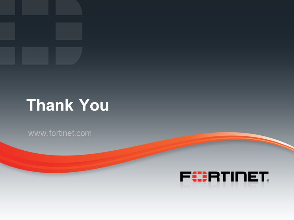 Fortinet Confidential Thank You www.fortinet.com