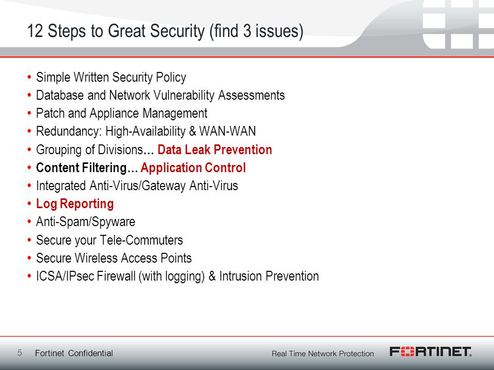 Fortinet Confidential 12 Steps to Great Security (find 3 issues) 5 Simple Written Security Policy Database and Network Vulnerability Assessments Patch