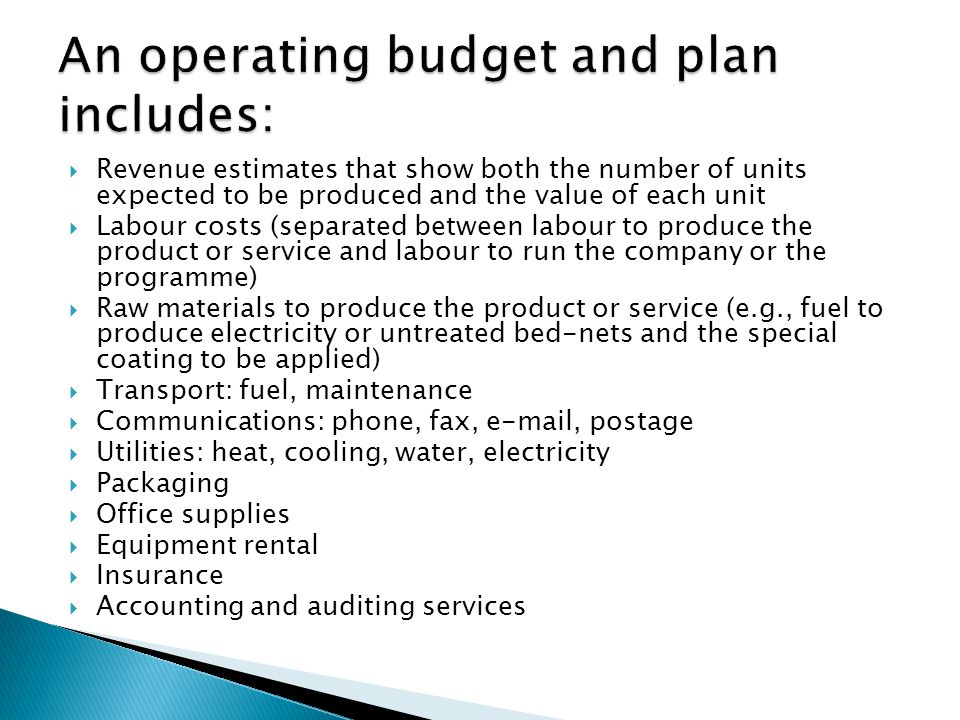 Revenue estimates that show both the number of units expected to be produced and the value of each unit Labour costs (separated between labour to prod