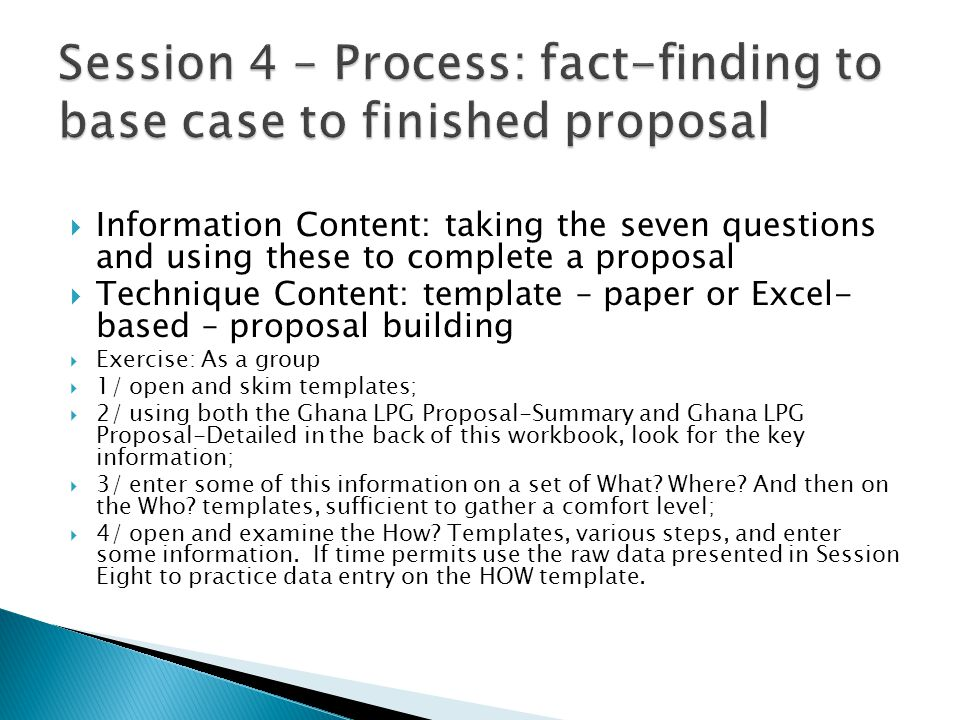 Information Content: taking the seven questions and using these to complete a proposal Technique Content: template – paper or Excel- based – proposal