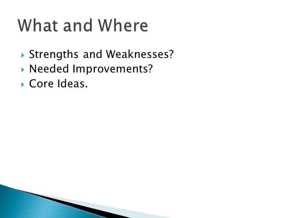 Strengths and Weaknesses Needed Improvements Core Ideas.