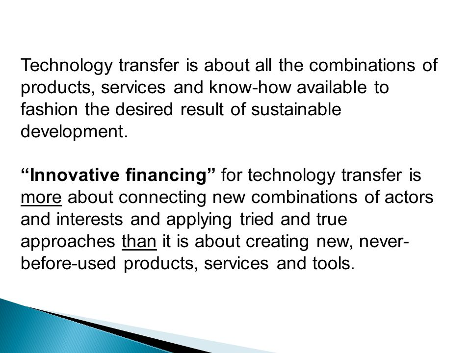 Technology transfer is about all the combinations of products, services and know-how available to fashion the desired result of sustainable development.