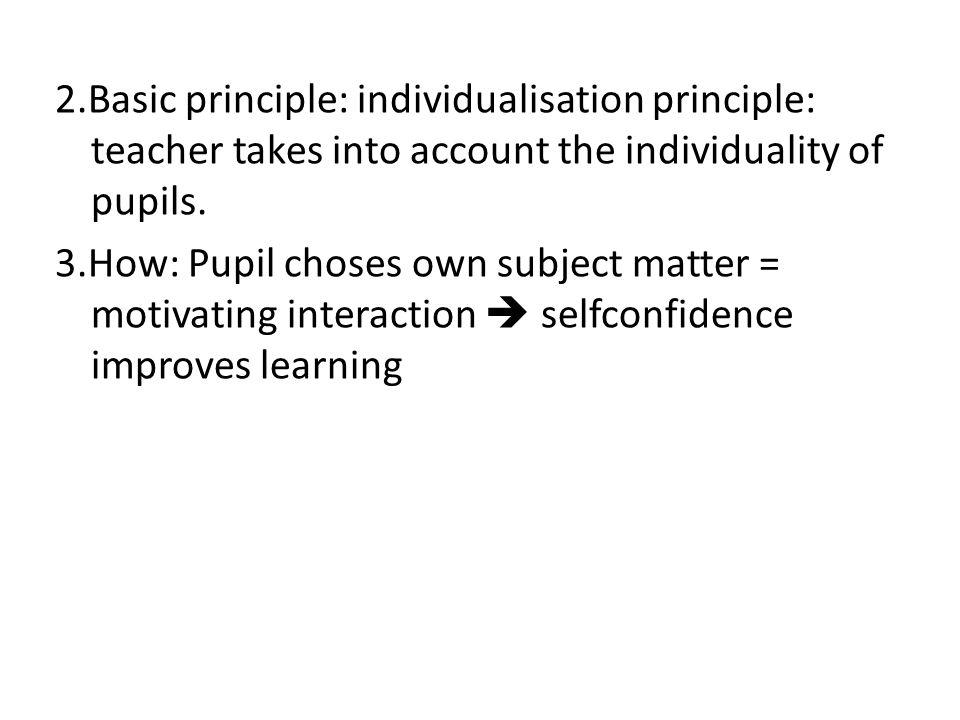 2.Basic principle: individualisation principle: teacher takes into account the individuality of pupils.