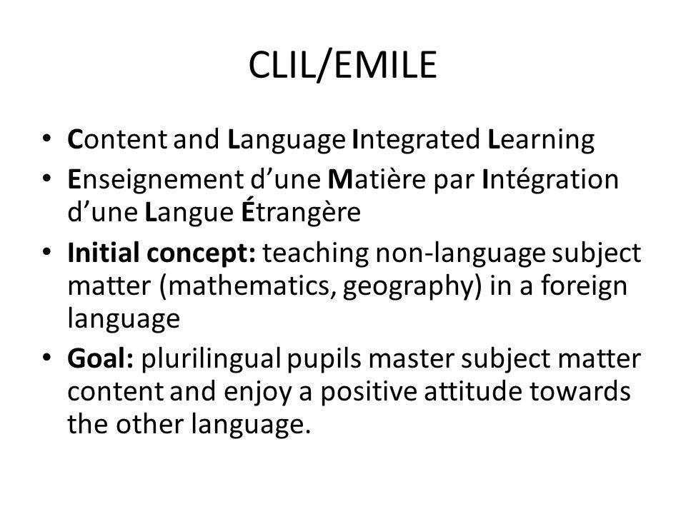 CLIL/EMILE Content and Language Integrated Learning Enseignement dune Matière par Intégration dune Langue Étrangère Initial concept: teaching non-lang