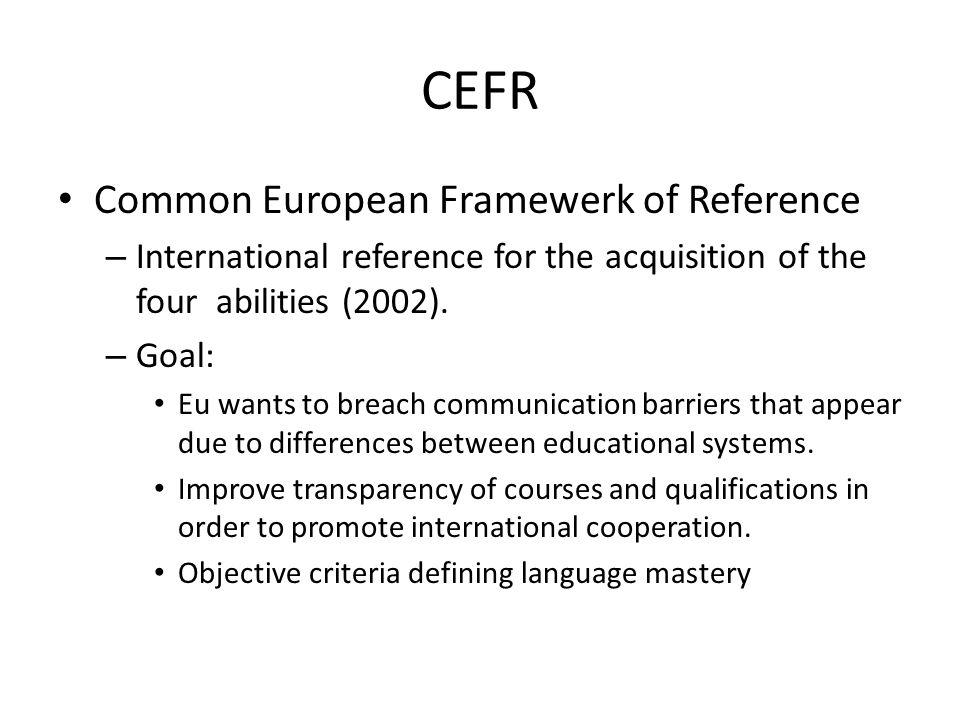 CEFR Common European Framewerk of Reference – International reference for the acquisition of the four abilities (2002).