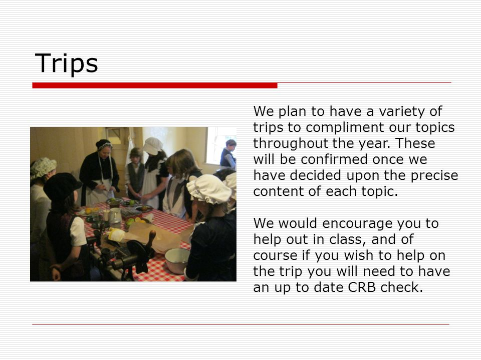 Trips We plan to have a variety of trips to compliment our topics throughout the year.