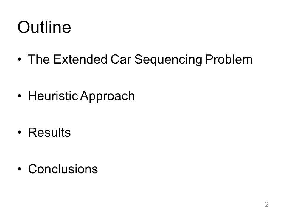 Outline The Extended Car Sequencing Problem Heuristic Approach Results Conclusions 2