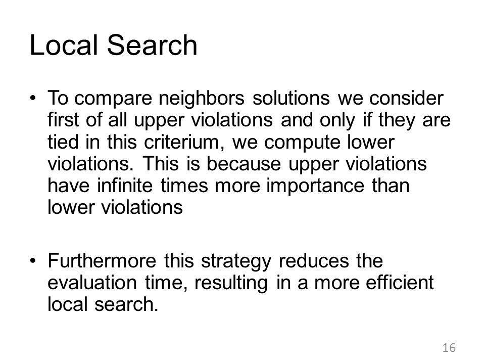 To compare neighbors solutions we consider first of all upper violations and only if they are tied in this criterium, we compute lower violations.