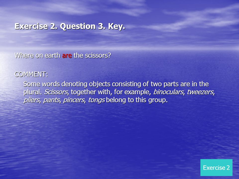 Exercise 2. Question 3. Key. Where on earth are the scissors.