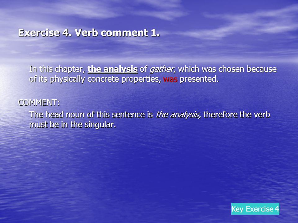 Exercise 4. Verb comment 1. In this chapter, the analysis of gather, which was chosen because of its physically concrete properties, was presented. CO