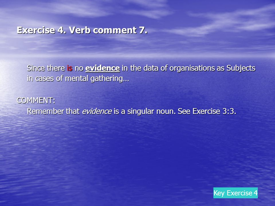 Exercise 4. Verb comment 7. Since there is no evidence in the data of organisations as Subjects in cases of mental gathering… COMMENT: Remember that e