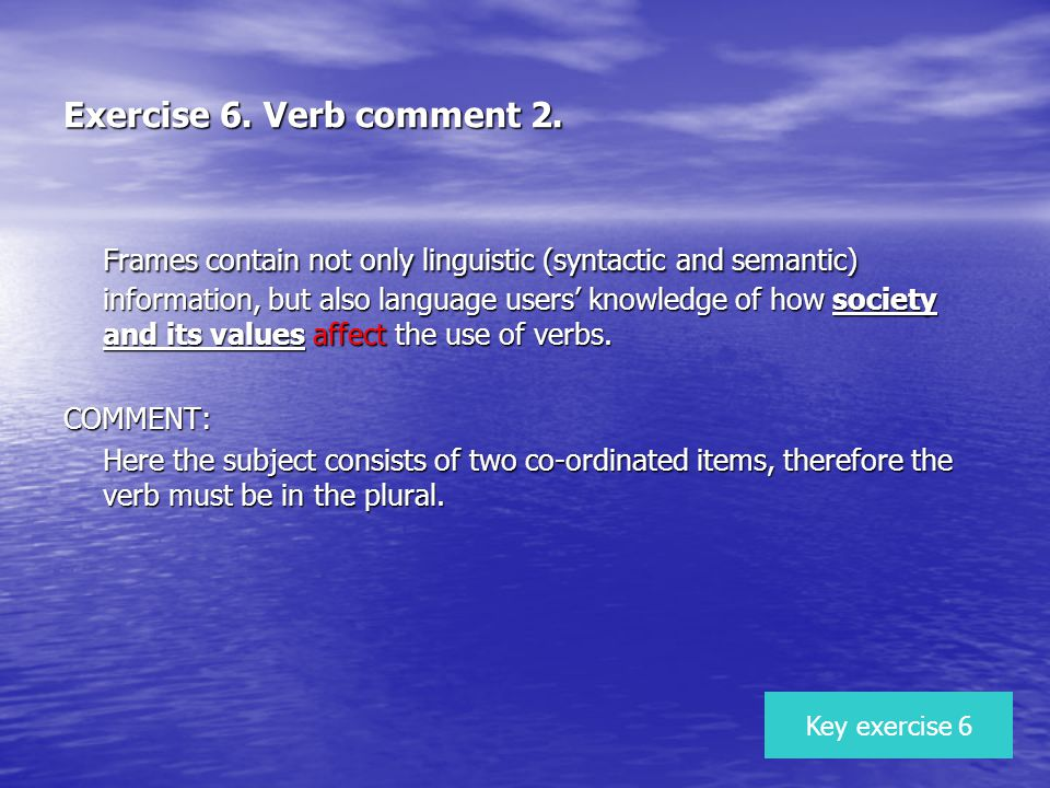 Exercise 6. Verb comment 2. Frames contain not only linguistic (syntactic and semantic) information, but also language users knowledge of how society