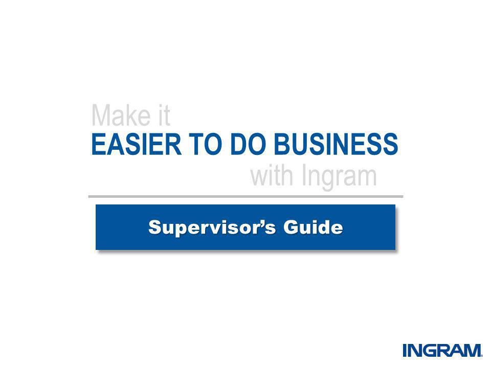 EASIER TO DO BUSINESS Supervisors Guide Make it with Ingram