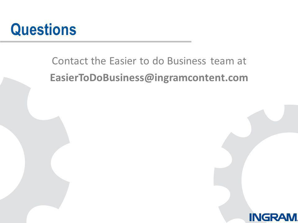 Contact the Easier to do Business team at EasierToDoBusiness@ingramcontent.com Further Questions? Questions