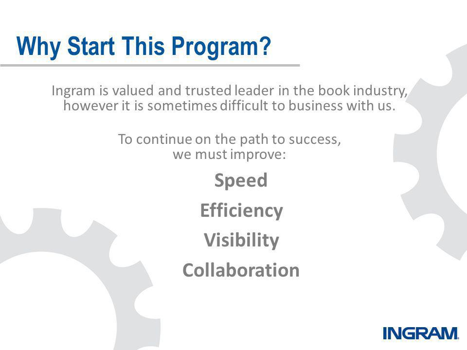 Ingram is valued and trusted leader in the book industry, however it is sometimes difficult to business with us. To continue on the path to success, w
