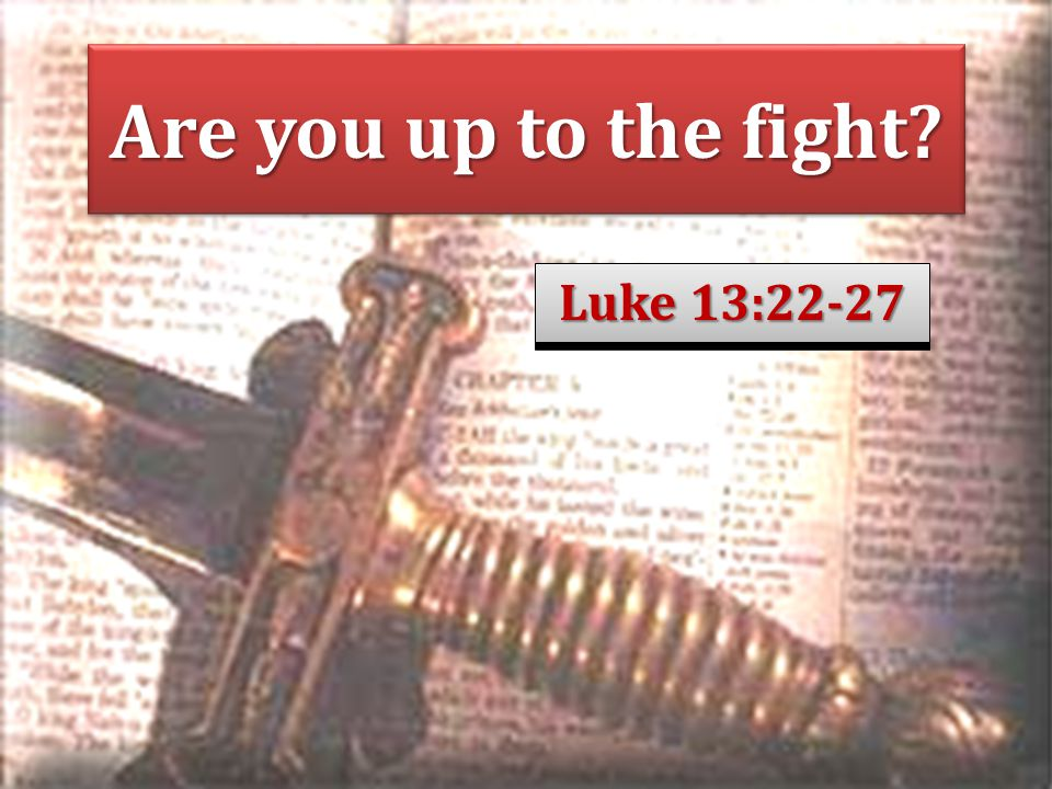 Are you up to the fight Luke 13:22-27